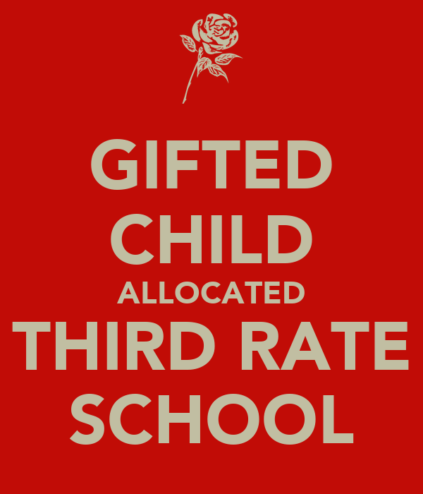 GIFTED CHILD ALLOCATED THIRD RATE SCHOOL