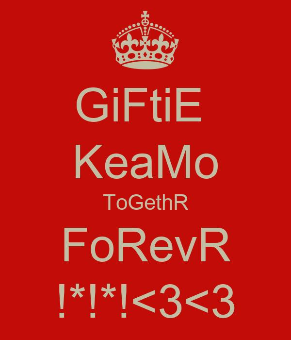 GiFtiE  KeaMo ToGethR FoRevR !*!*!<3<3