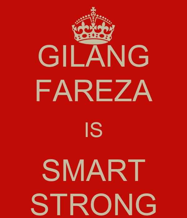 GILANG FAREZA IS SMART STRONG