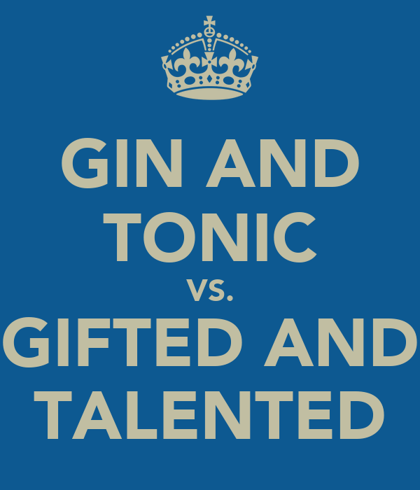 GIN AND TONIC VS. GIFTED AND TALENTED