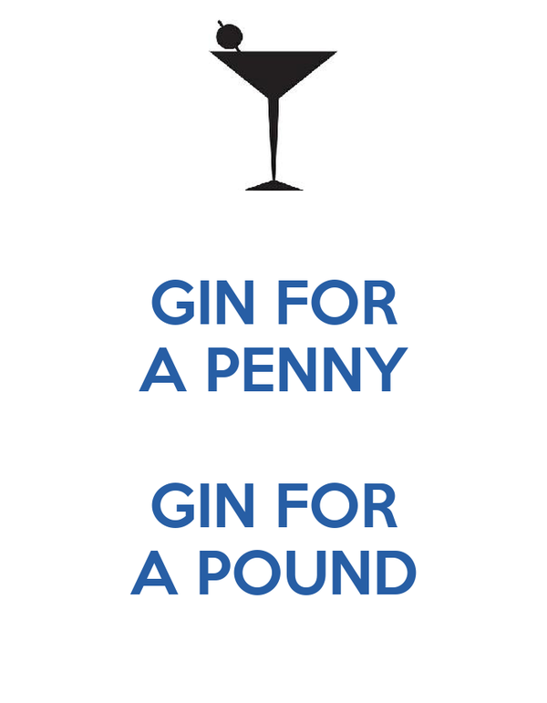 GIN FOR A PENNY  GIN FOR A POUND