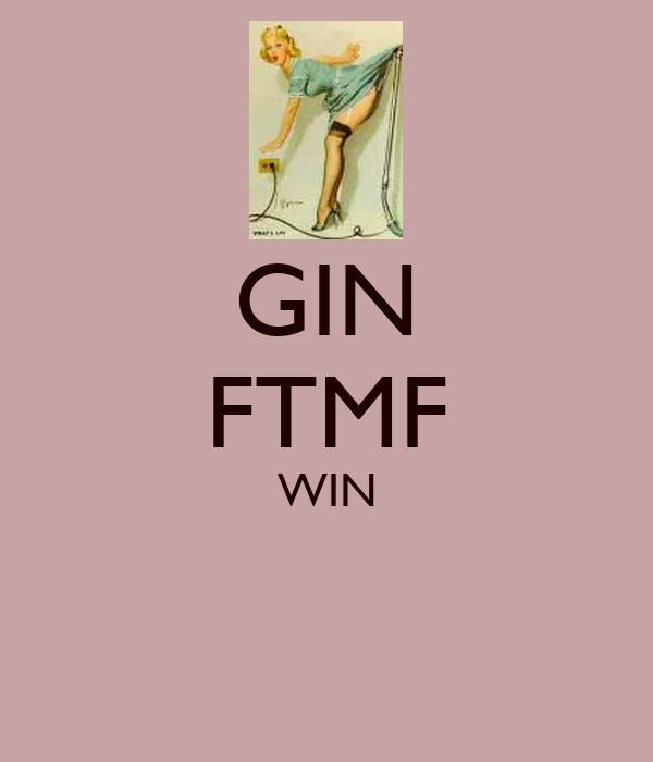 GIN FTMF WIN