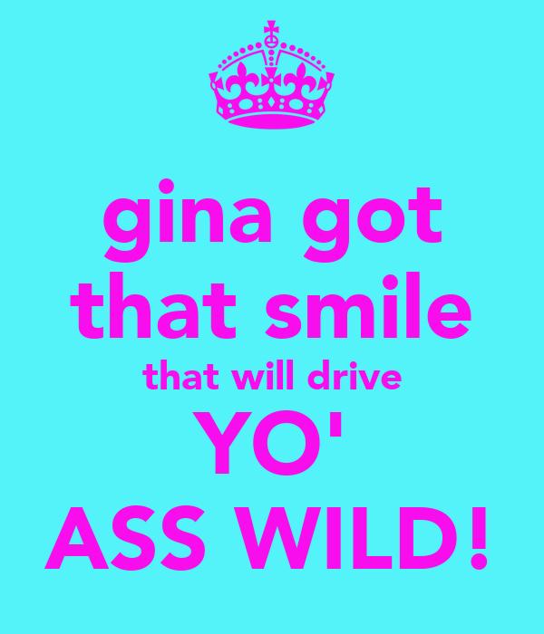 gina got that smile that will drive YO' ASS WILD!