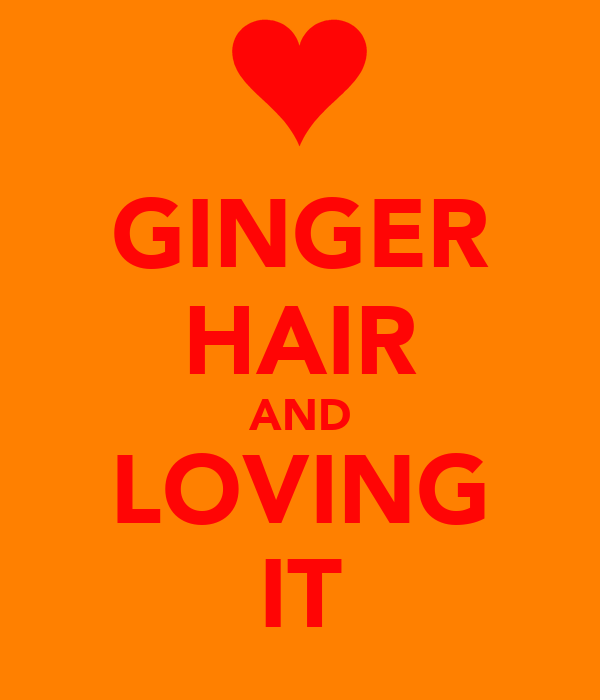 GINGER HAIR AND LOVING IT