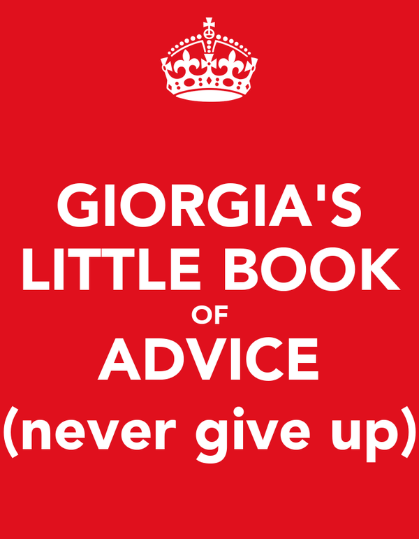 GIORGIA'S LITTLE BOOK OF ADVICE (never give up)