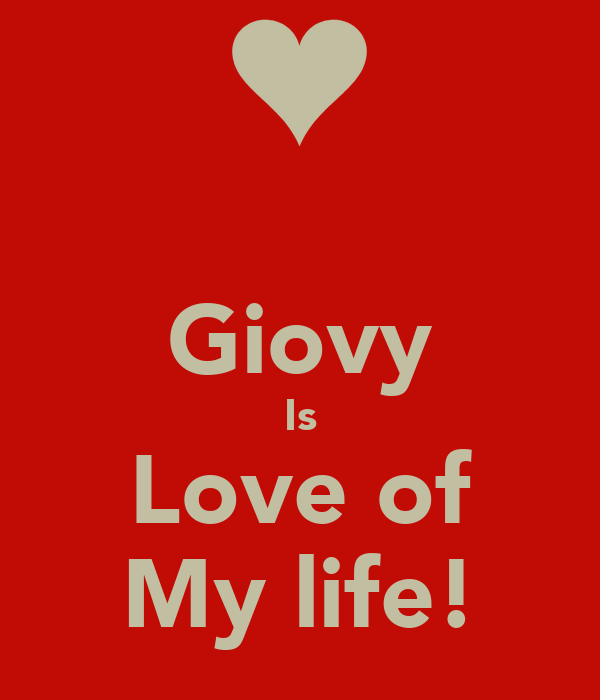 Giovy Is Love of My life!