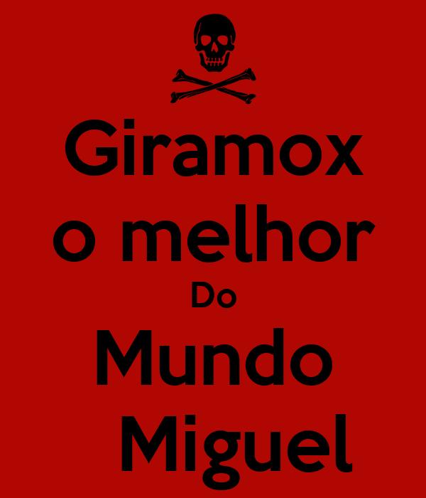 Giramox o melhor Do Mundo   Miguel