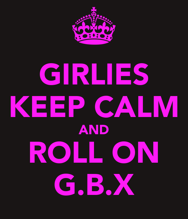 GIRLIES KEEP CALM AND ROLL ON G.B.X