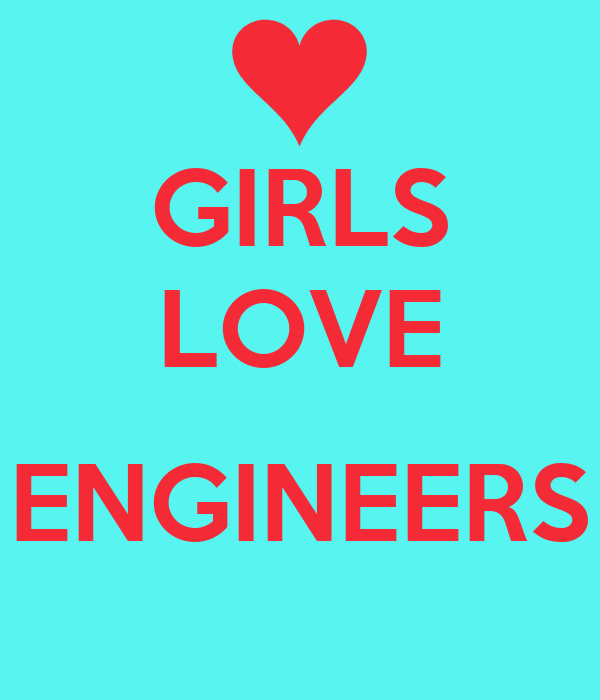 GIRLS LOVE  ENGINEERS