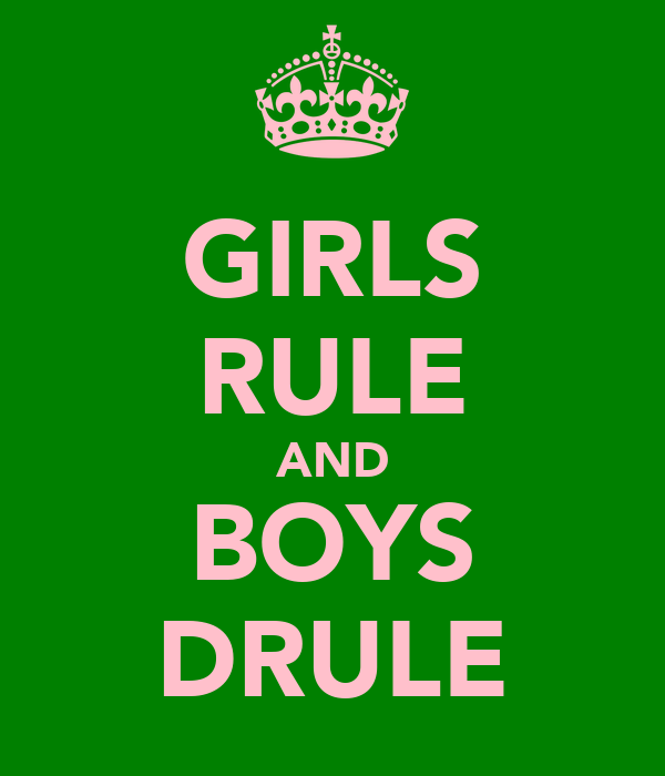 GIRLS RULE AND BOYS DRULE