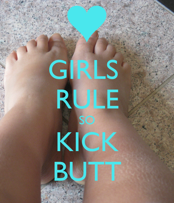 GIRLS  RULE SO KICK BUTT