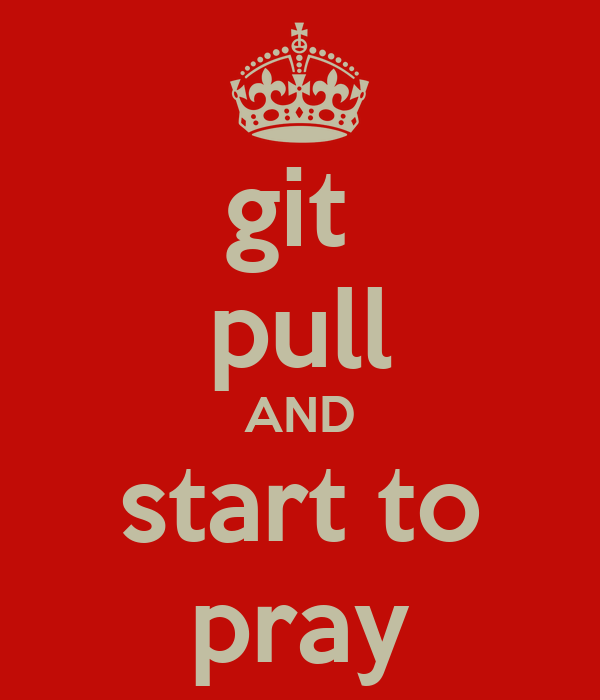 git  pull AND start to pray