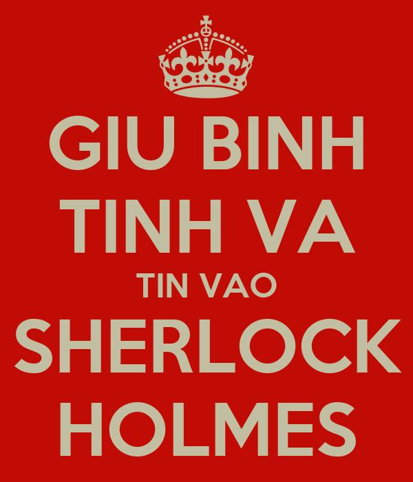 GIU BINH TINH VA TIN VAO SHERLOCK HOLMES