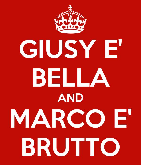 GIUSY E' BELLA AND MARCO E' BRUTTO