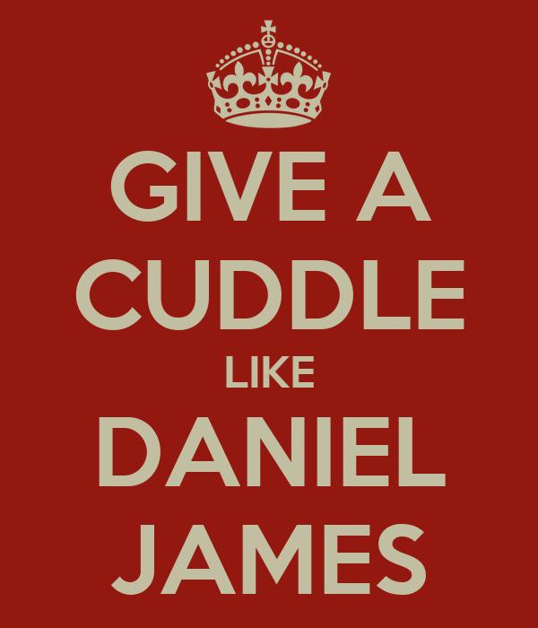 GIVE A CUDDLE LIKE DANIEL JAMES
