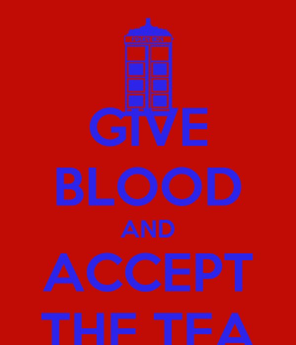 GIVE BLOOD AND ACCEPT THE TEA