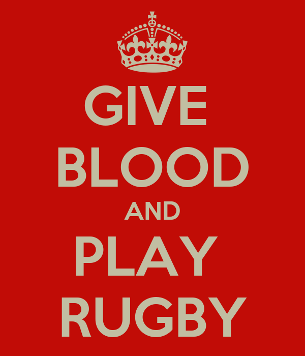 GIVE  BLOOD AND PLAY  RUGBY