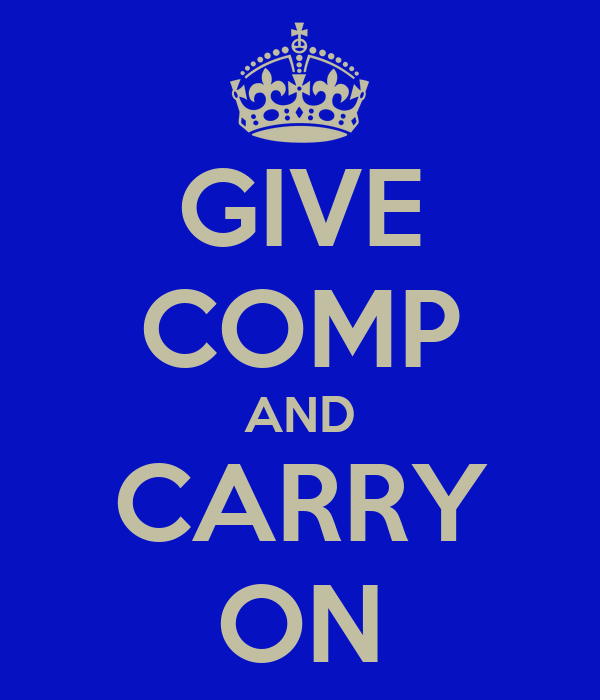 GIVE COMP AND CARRY ON