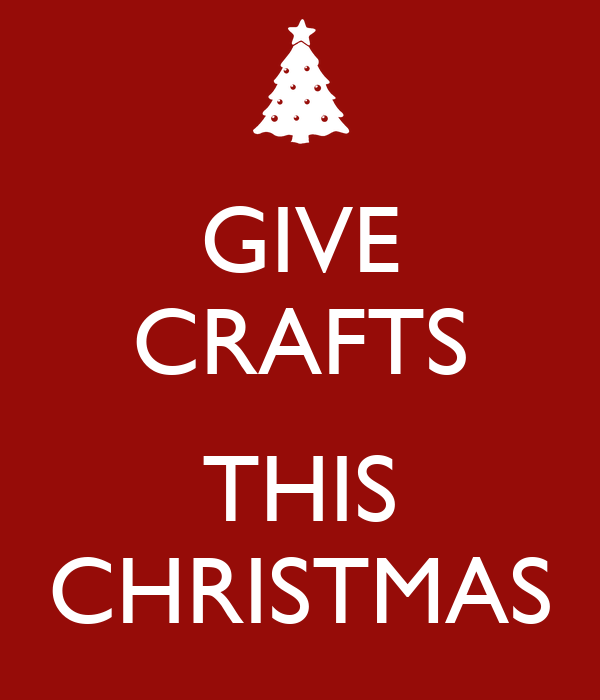 GIVE CRAFTS  THIS CHRISTMAS