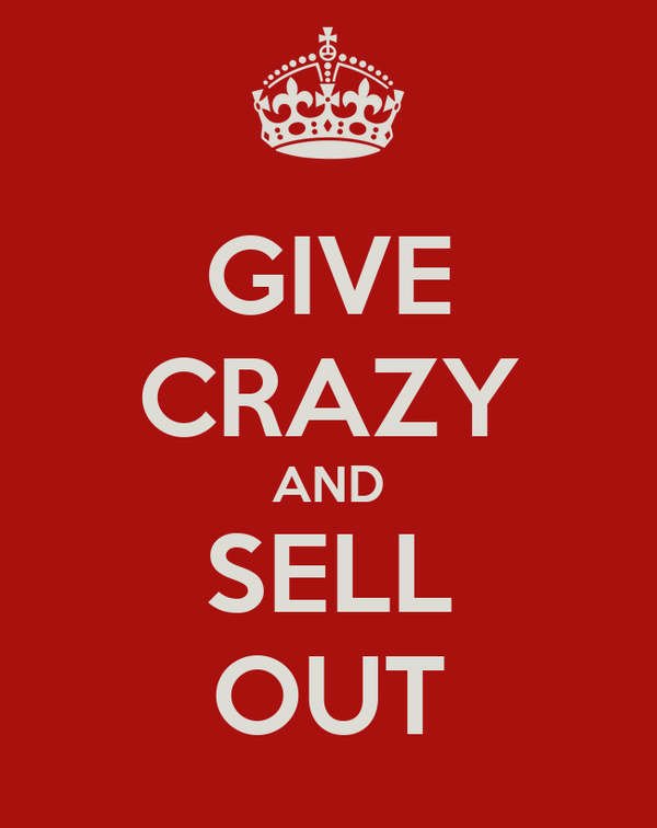 GIVE CRAZY AND SELL OUT