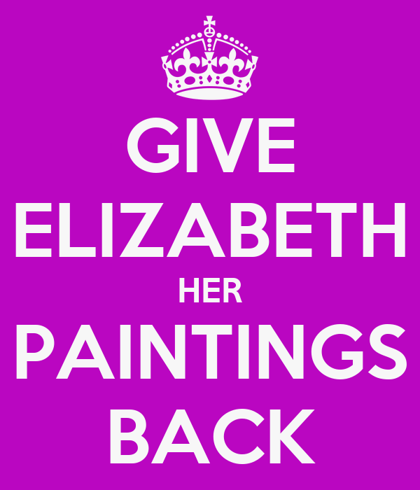 GIVE ELIZABETH HER PAINTINGS BACK