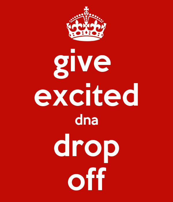 give  excited dna drop off