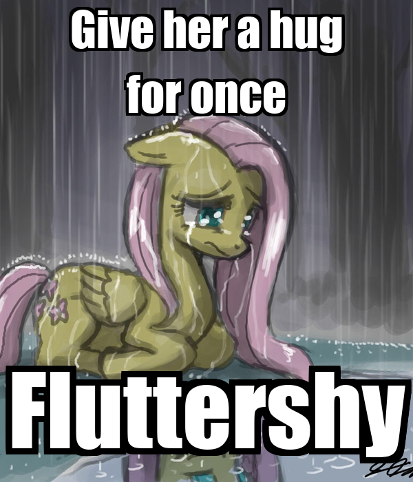 Give her a hug for once Fluttershy
