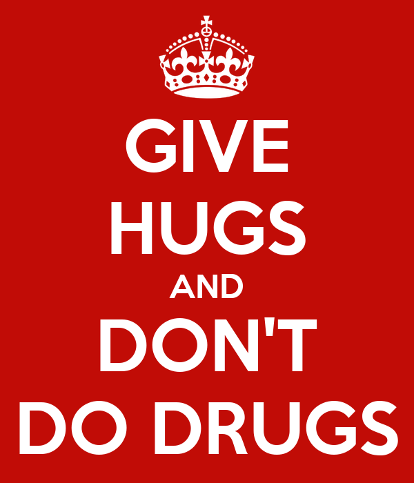GIVE HUGS AND DON'T DO DRUGS