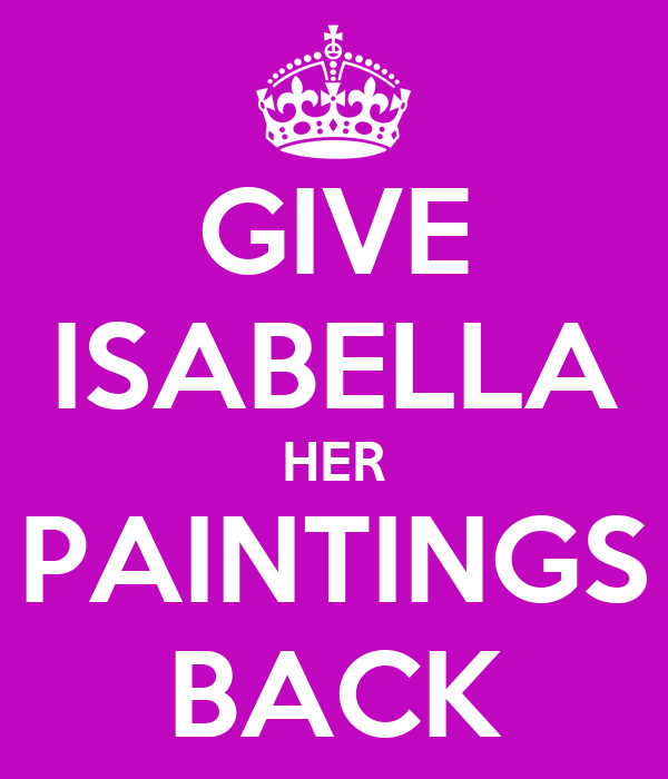 GIVE ISABELLA HER PAINTINGS BACK