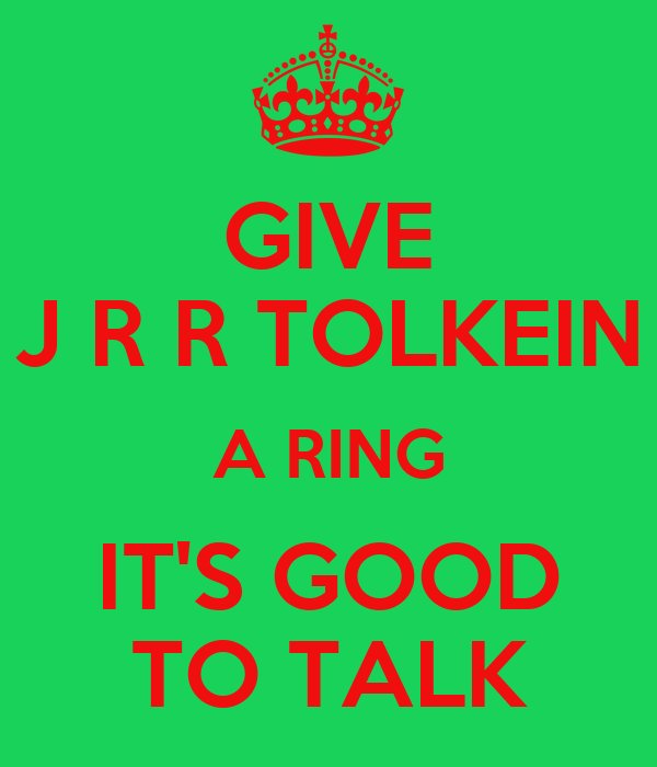 GIVE J R R TOLKEIN A RING IT'S GOOD TO TALK