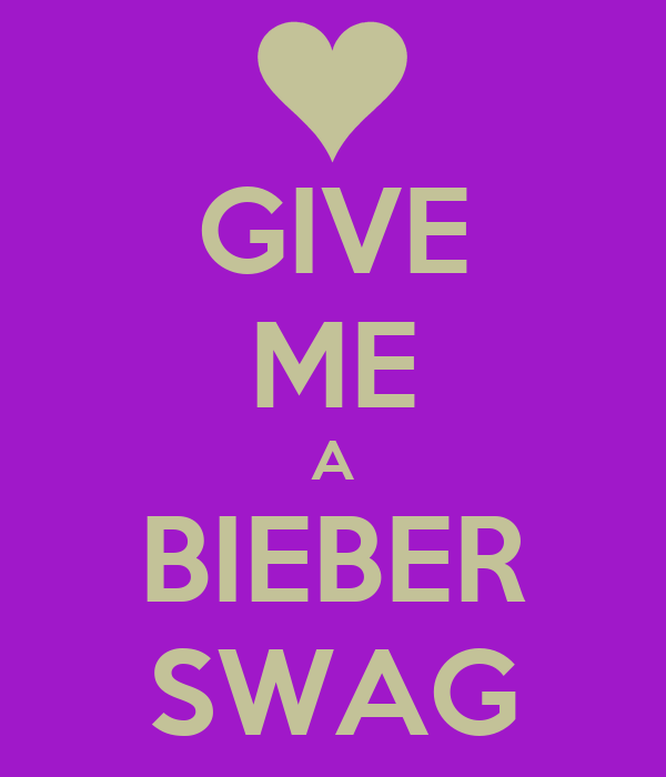 GIVE ME A BIEBER SWAG