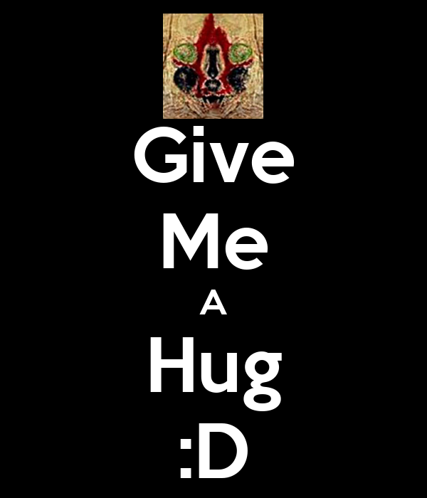 Give Me A Hug :D