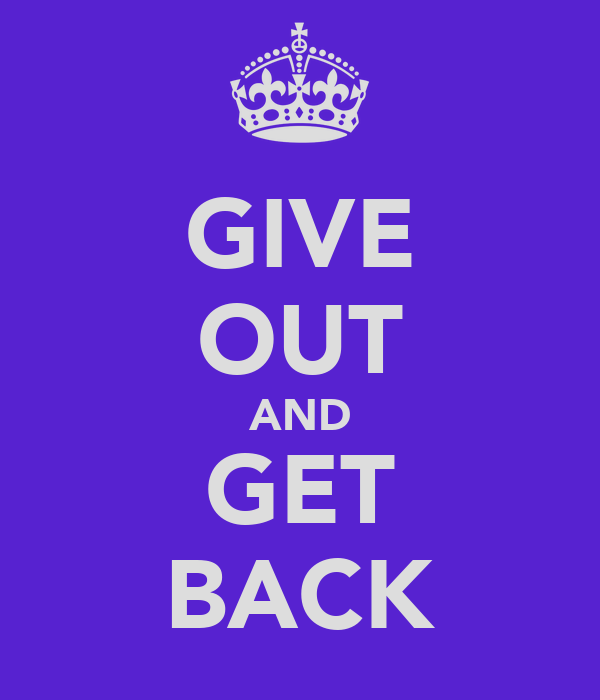 GIVE OUT AND GET BACK