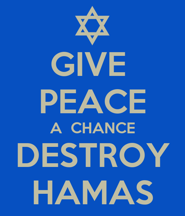 GIVE  PEACE A  CHANCE DESTROY HAMAS