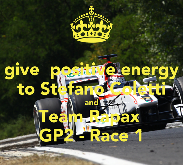 give  positive energy to Stefano Coletti and Team Rapax  GP2 - Race 1