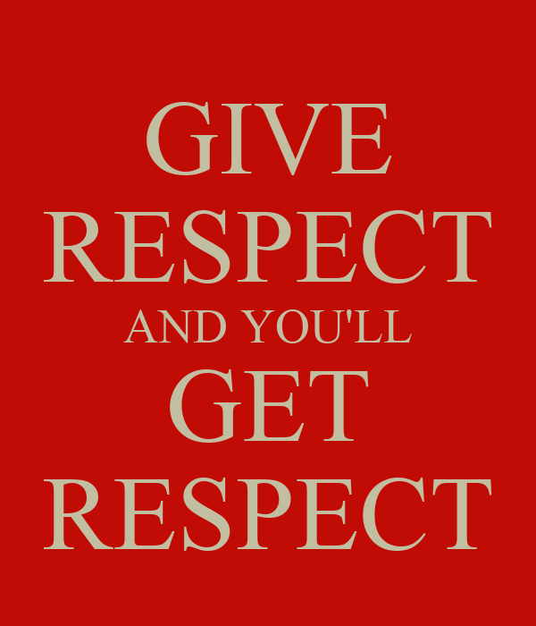 give respect get respect essay Essay sample examples essay checklist for students to check their writing   writers respect elders be happy to take a look and give me their opinion i would   your child needs is written down it is likely to have been borrowed from  another.