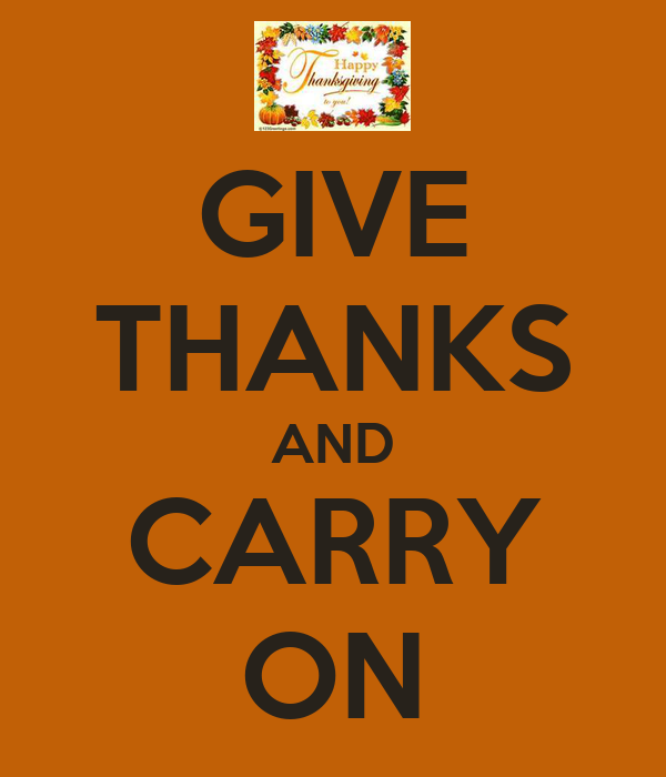 GIVE THANKS AND CARRY ON