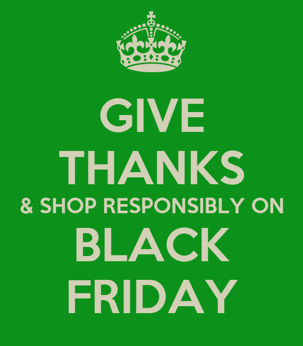 GIVE THANKS & SHOP RESPONSIBLY ON BLACK FRIDAY