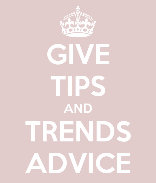 GIVE TIPS AND TRENDS ADVICE