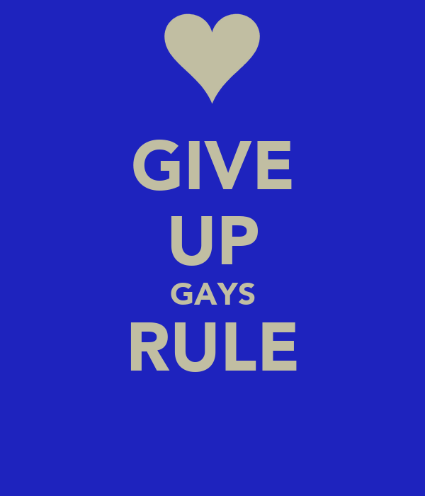 GIVE UP GAYS RULE
