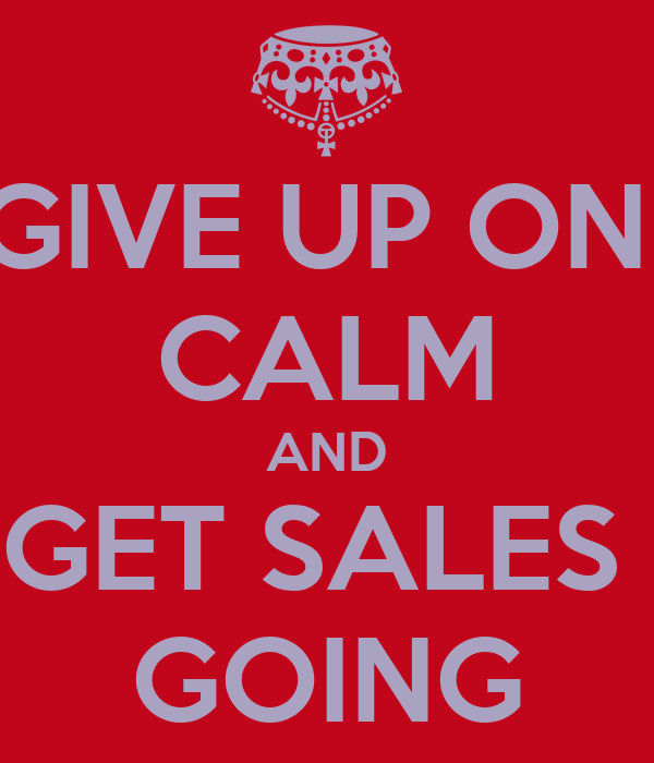 GIVE UP ON  CALM AND GET SALES  GOING