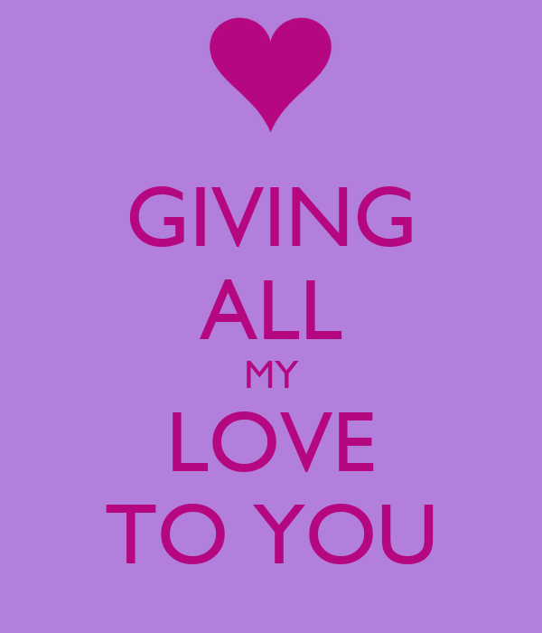 GIVING ALL MY LOVE TO YOU