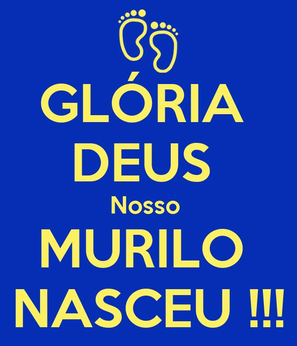 GLÓRIA  DEUS  Nosso  MURILO  NASCEU !!!