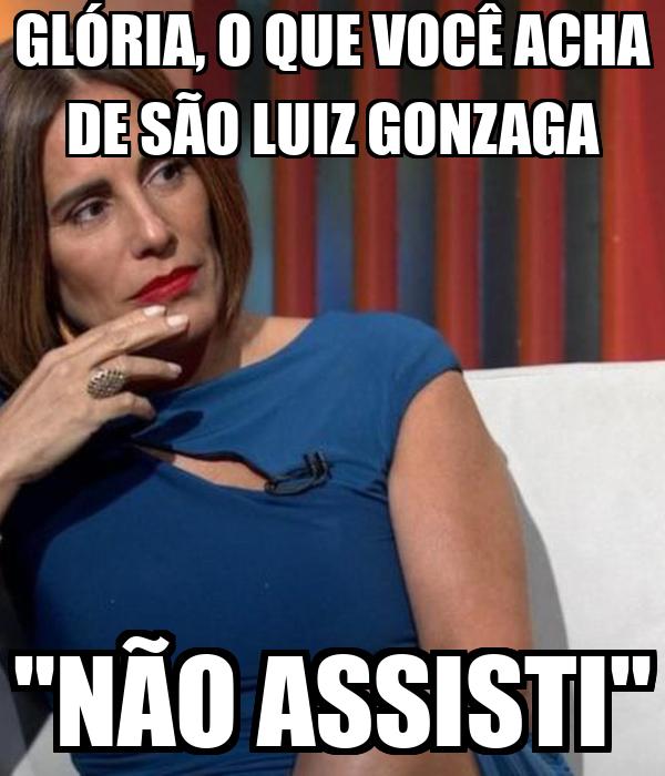 """GLÓRIA, O QUE VOCÊ ACHA DE SÃO LUIZ GONZAGA """"NÃO ASSISTI"""""""