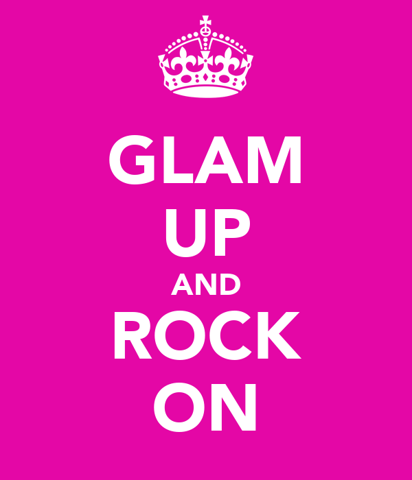 GLAM UP AND ROCK ON