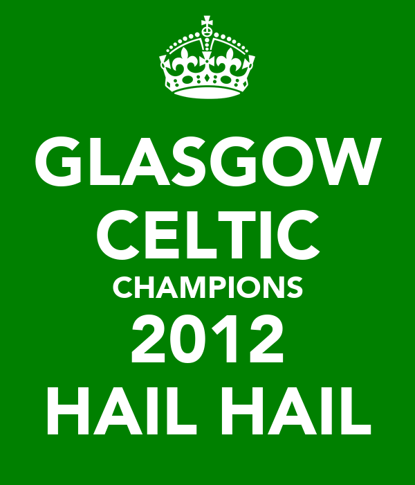 GLASGOW CELTIC CHAMPIONS 2012 HAIL HAIL