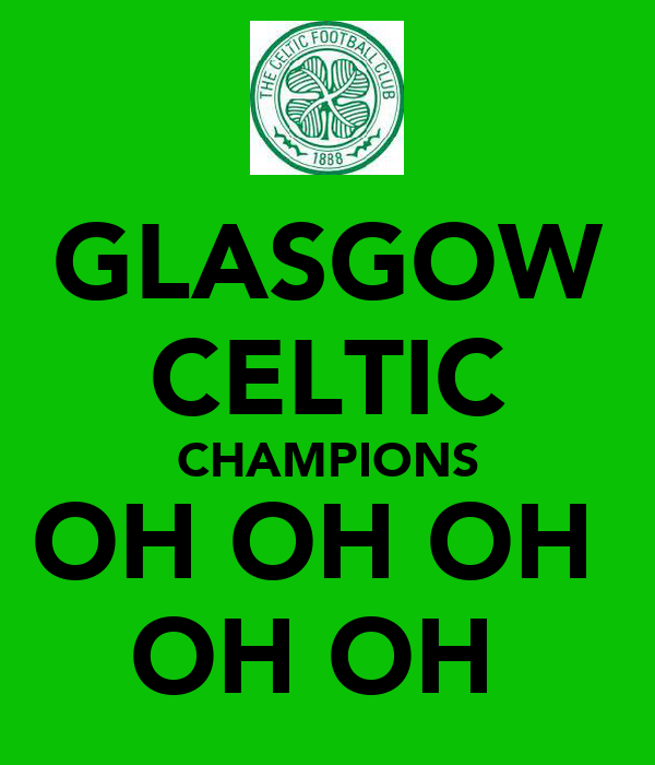 GLASGOW CELTIC CHAMPIONS OH OH OH  OH OH