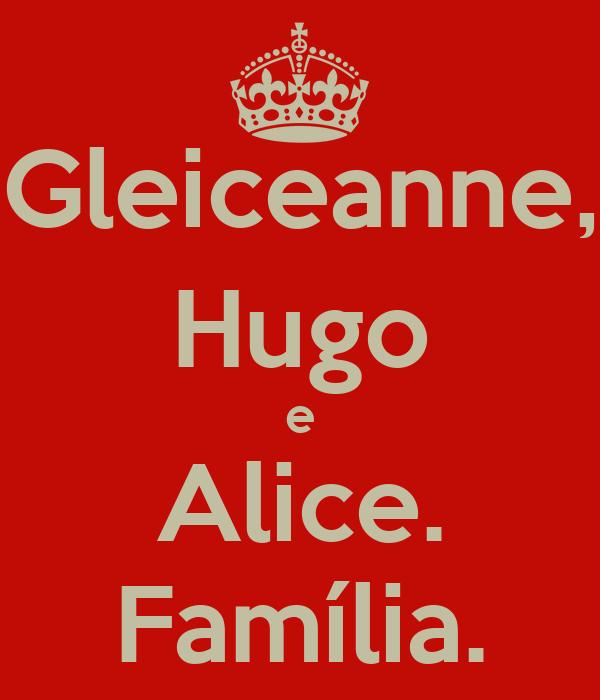 Gleiceanne, Hugo e Alice. Família.