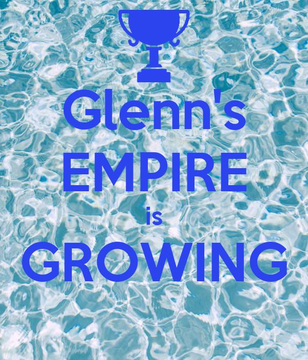 Glenn's EMPIRE is GROWING