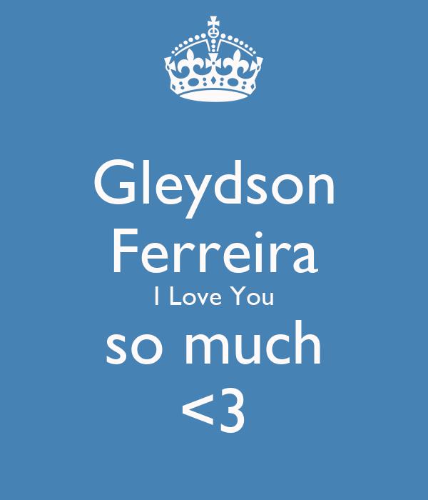 Gleydson Ferreira I Love You so much <3
